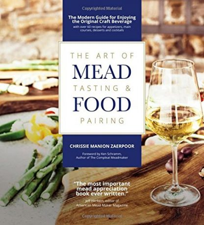 "The cover image of ""The Art of Mead Tasting and Food Pairing by Chrissie Manion Zaerpoor."